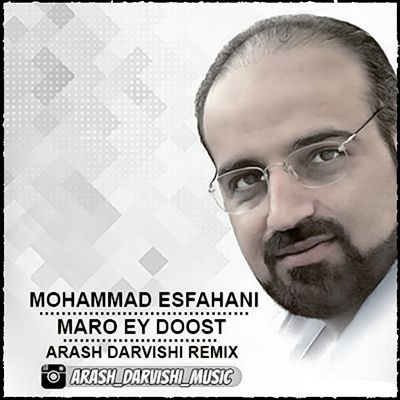 محمد اصفهانی مرو ای دوست - آرش درویشی ریمیکس
